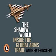 The Shadow World: Inside the Global Arms Trade (       UNABRIDGED) by Andrew Feinstein Narrated by Gildart Jackson
