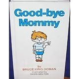 Good-Bye Mommy (Gentle Revolution (Better Baby Press))