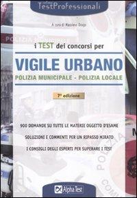 I test dei concorsi di vigile urbano. Polizia municipale-polizia locale. Eserciziario (TestProfessionali)