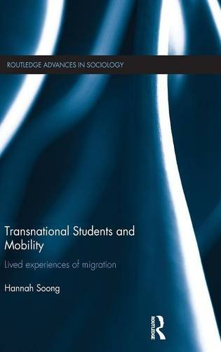 Transnational Students and Mobility: Lived Experiences of Migration (Routledge Advances in Sociology)