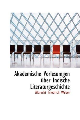 Akademische Vorlesumgen uber Indische Literaturgeschichte