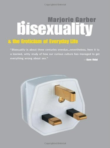 Bisexuality and the Eroticism of Everyday Life 1st (first) Edition by Garber, Marjorie published by Routledge (2000)