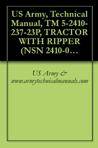 Us Army, Technical Manual, Tm 5-2410-237-23P, Tractor With Ripper (Nsn 2410-01-223-0350) (Eic: Eaz) Tractor With Winch (Nsn 2410-01-223-7261) (Eic: Ebm) ... Cab (Nsn 2410-01-253-2117) (Eic: Ebv)