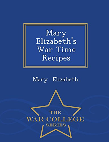 Mary Elizabeth's War Time Recipes - War College Series