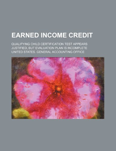 Earned Income Credit: Qualifying Child Certification Test Appears Justified, But Evaluation Plan Is Incomplete