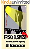 Frisky Business (Sasha Jackson Mysteries Book 4)