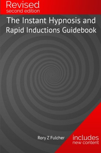 The Instant Hypnosis and Rapid Inductions Guidebook, by Rory Z Fulcher