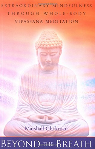 Beyond the Breath: Extrordinary Mindfulness Through Whole Body Vipassana Meditation
