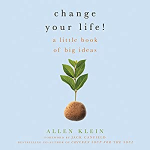 Change Your Life!: A Little Book of Big Ideas | [Allen Klein, Jack Canfield (foreword)]