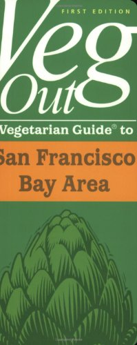 Veg Out Vegetarian Guide to San Francisco Bay Area (Restaurant Guidebooks for Vegetarian and Vegan Diners)