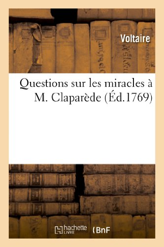 Questions Sur Les Miracles A M. Claparede (Litterature) (French Edition), by Voltaire