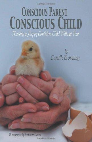 Conscious Parent, Conscious Child: Raising a Happy Confident Child Without Fear