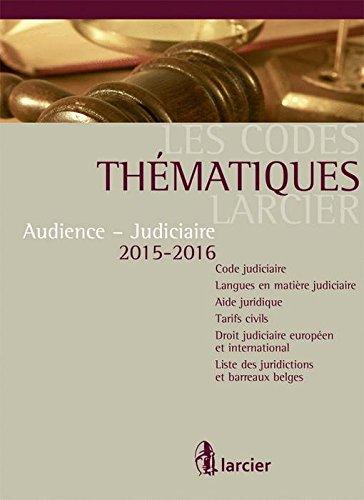 Audience-judiciaire 2015-2016 : Code judiciaire, langues en matière judiciaire, aide juridique, tarifs civils, droit judiciaire européen et international, listes des juridictions et barreaux belges