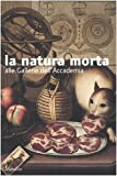 img - for La natura morta alle gallerie dell'Accademia. Catalogo della mostra (Venezia, 6 settembre 2005-8 gennaio 2006) book / textbook / text book