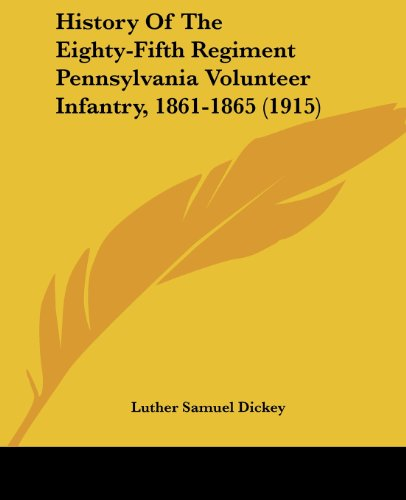 History of the Eighty-Fifth Regiment Pennsylvania Volunteer Infantry, 1861-1865 (1915)