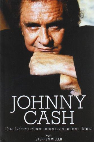 Johnny Cash. Das Leben einer amerikanischen Ikone