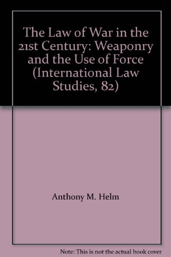 The Law of War in the 21st Century: Weaponry and the Use...