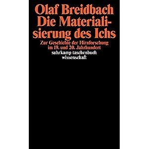 Die Materialisierung des Ichs: Zur Geschichte der Hirnforschung im 19. und 20. Jahrhundert