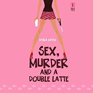 Sex, Murder, and a Double Latte Audiobook