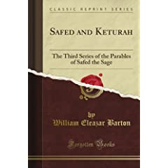 Safed and Keturah: The Third Series of the Parables of Safed the Sage (Classic Reprint) by William Eleazar Barton