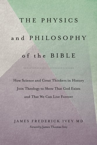 The Physics and Philosophy of the Bible: How Science and Great Thinkers in History Join Theology to Show That God Exists and That We Can Live Forever (The Inevitable Truth) (Volume 1) (Can We Live Forever compare prices)