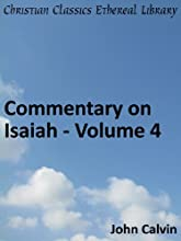 Commentary on Isaiah - Volume 4 - Enhanced Version Calvin39s Commentaries Book 16