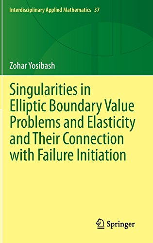 Singularities in Elliptic Boundary Value Problems and Elasticity and Their Connection with Failure Initiation (Interdisciplinary Applied Mathematics) PDF