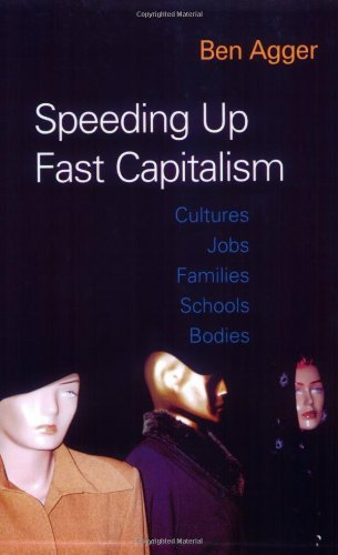 Speeding Up Fast Capitalism: Cultures, Jobs, Families, Schools, Bodies