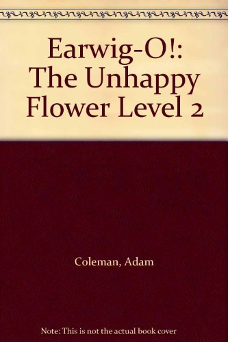 Earwig-O!: The Unhappy Flower Level 2 by Coleman Adam (1991-10-01) Paperback PDF