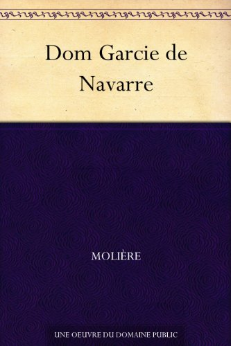 Molière - Dom Garcie de Navarre (French Edition)