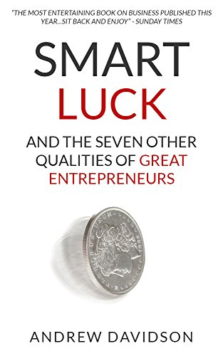Andrew Davidson - Smart Luck and the Seven Other Qualities of Great Entrepreneurs
