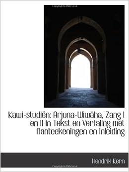 Kawi-studiën: Arjuna-Wiwâha, Zang I en II in Tekst en