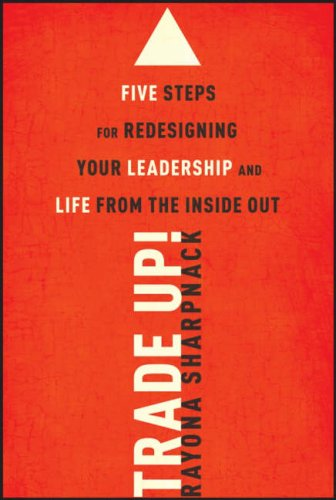Trade-Up!: 5 Steps for Redesigning Your Leadership and...