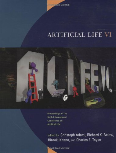 Artificial Life VI: Proceedings of the Sixth International Conference on Artificial Life