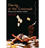 img - for Dancing at the Crossroads: Memory and Mobility in Ireland (Dance and Performance Studies) (Hardback) - Common book / textbook / text book