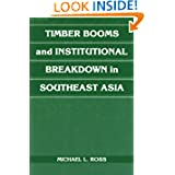 Timber Booms and Institutional Breakdown in Southeast Asia (Political Economy of Institutions and Decisions)