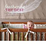 img - for BY Hutson, Tracy ( Author ) [{ Feathering the Nest: Tracy Hutson's Earth-Friendly Guide to Decorating Your Baby's Room By Hutson, Tracy ( Author ) May - 01- 2009 ( Hardcover ) } ] book / textbook / text book