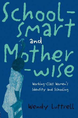School-Smart and Mother-Wise: Working-Class Women's Identity and Schooling (Perspectives on Gender)