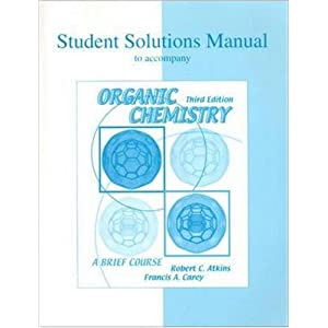 Solutions Manual to accompany Organic Chemistry Robert C. Atkins and Francis A Carey