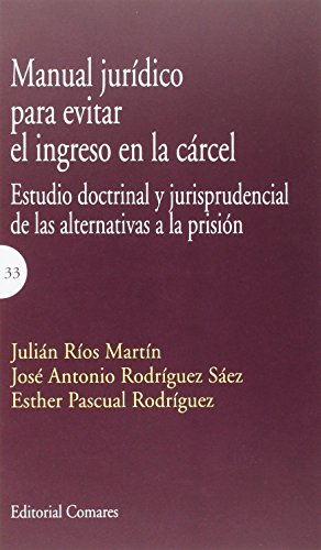 Manual Jurídico Para Evitar El Ingreso En La Cárcel. Estudio Doctrinal Y Jurispr