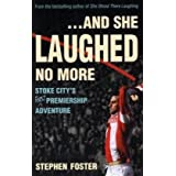 ..And She Laughed No More: Stoke City's (first) Premiership Adventureby Stephen Foster