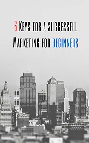 6 keys for a successful marketing: for beginners