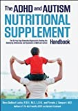 The ADHD and Autism Nutritional Supplement Handbook: The Cutting-Edge Biomedical Approach to Treating the Underlying Deficiencies and Symptoms of ADHD and Autism [Hardcover] [2013] Dana Laake R.D.H. M.S. L.D.N., Pamela Compart M.D.