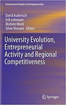 University Evolution, Entrepreneurial Activity and Regional Competitiveness (International Studies in Entrepreneurship) online