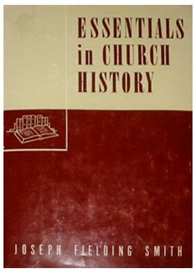 ESSENTIALS IN CHURCH HISTORY - A History of the Church from the Birth of Josepth Smith to the Present Time with Introductory Chapters on The Antiquity of the Gospel and The 'Falling Away', JOSEPH FIELDING SMITH