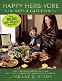 Easy Plant-Based Recipes for Your Healthiest Celebrations and Special Occasions Happy Herbivore Holidays & Gatherings (Paperback) - Common