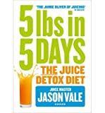 [ 5lbs in 5 Days: The Juice Detox Diet Vale, Jason ( Author ) ] Paperback 2014