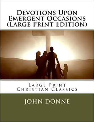 Devotions Upon Emergent Occasions (Large Print Edition) written by John Donne
