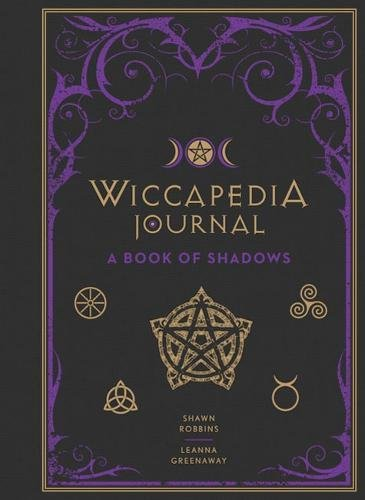 Wiccapedia Journal: A Book of Shadows (The Modern-Day Witch) [Robbins, Shawn - Greenaway, Leanna] (Tapa Dura)