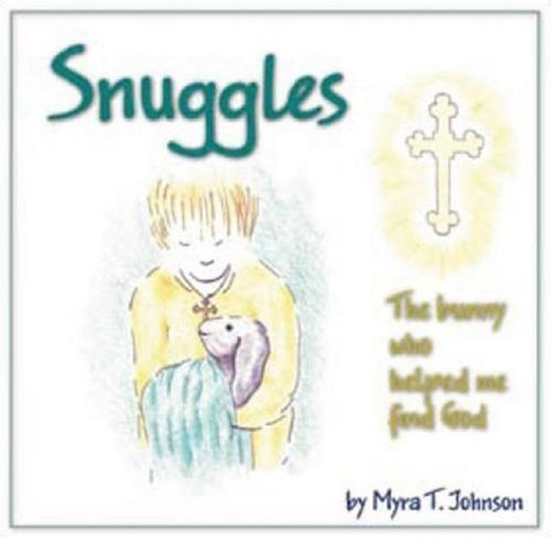 snuggles-the-bunny-who-helped-me-find-god-by-myra-t-johnson-2007-08-01